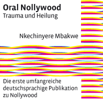 Nkechinyere Mbakwe: Oral Nollywood – Trauma und Heilung